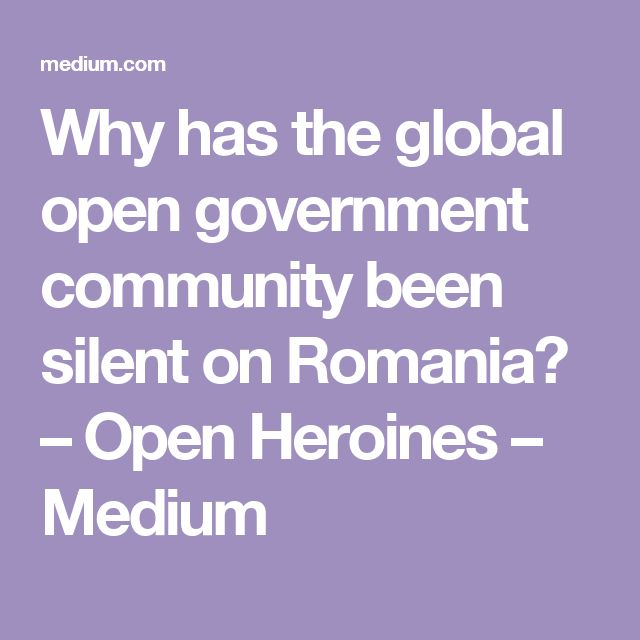 Why has the global open government community been silent on Romania? – Open Heroines – Medium
