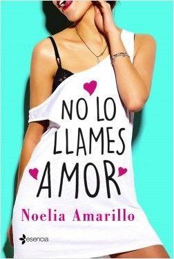 """El desván de las delicias: Mi opinión nº127 """"No lo llames amor"""" de Noelia Ama..."""