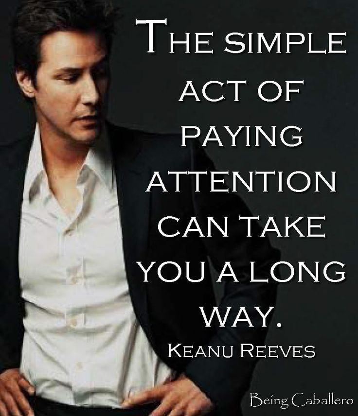 """The simple act of paying attention can take you a long way."" Keanu Reeves"