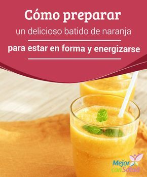Cómo preparar un delicioso batido de #Naranja para estar en forma y #Energizarse   El batido de naranja es una bebida saludable para proporcionarle energías al cuerpo y #adelgazar. Te compartimos la receta. #PerderPeso