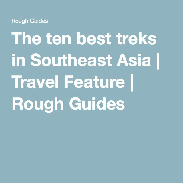 The ten best treks in Southeast Asia | Travel Feature | Rough Guides