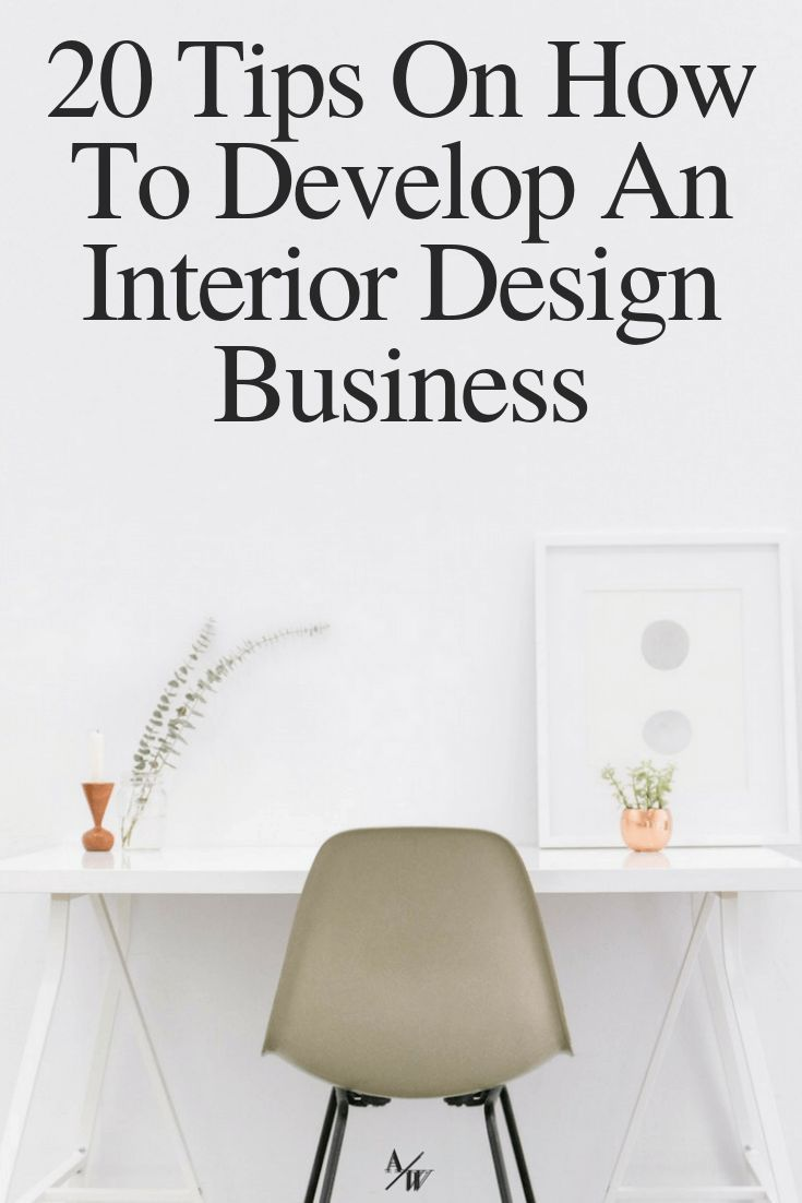 20 Tips On How To Develop An Interior Design Business Interior