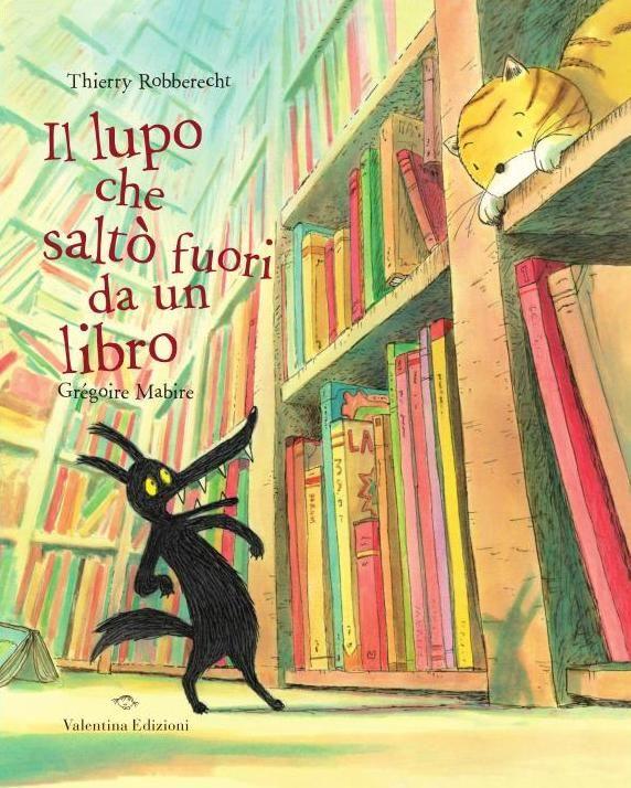 """""""IL LUPO CHE SALTÒ FUORI DA UN LIBRO"""" DI THIERRY ROBBERECHT - da 3 anni- Un giorno un libro cadde dalla libreria di Zoe. L'urto fu fortissimo e ne uscì un lupo. Solo soletto nella stanza di Zoe si sentiva un po' impaurito, per di più un gattone affamato iniziò a inseguirlo per papparselo. Il povero lupetto cercò riparo in tanti libri e in tante storie, ma nessuno lo voleva. Solo quando arrivò in un bel boschetto fu accolto da una bambina vestita di rosso…"""