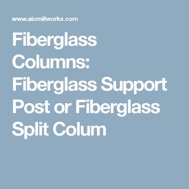 Fiberglass Columns: Fiberglass Support Post or Fiberglass Split Colum