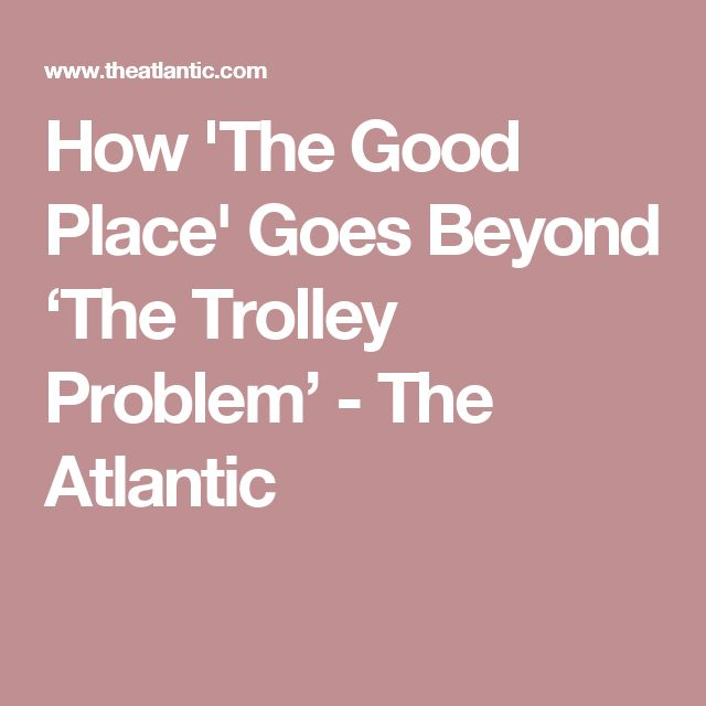 How 'The Good Place' Goes Beyond 'The Trolley Problem' - The Atlantic