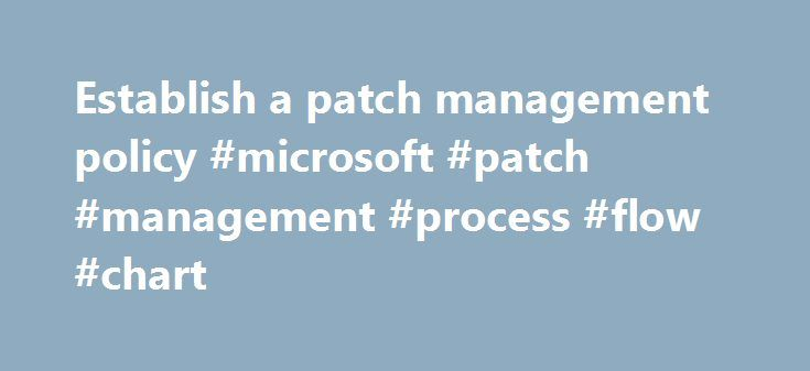Establish a patch management policy #microsoft #patch #management #process #flow #chart http://uganda.remmont.com/establish-a-patch-management-policy-microsoft-patch-management-process-flow-chart/  # Establish a patch management policy Patch management is an issue that will always plague your organization's network. There will always be patches, updates, and security fixes to apply. Unfortunately, there will not always be unlimited time to evaluate and distribute fixes to close a security…