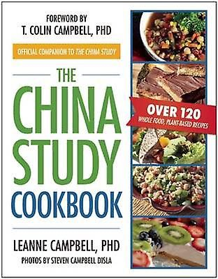 The China Study Cookbook by LeAnne Campbell & T. Colin Campbell & Steven Campbell Disla | Fruugo