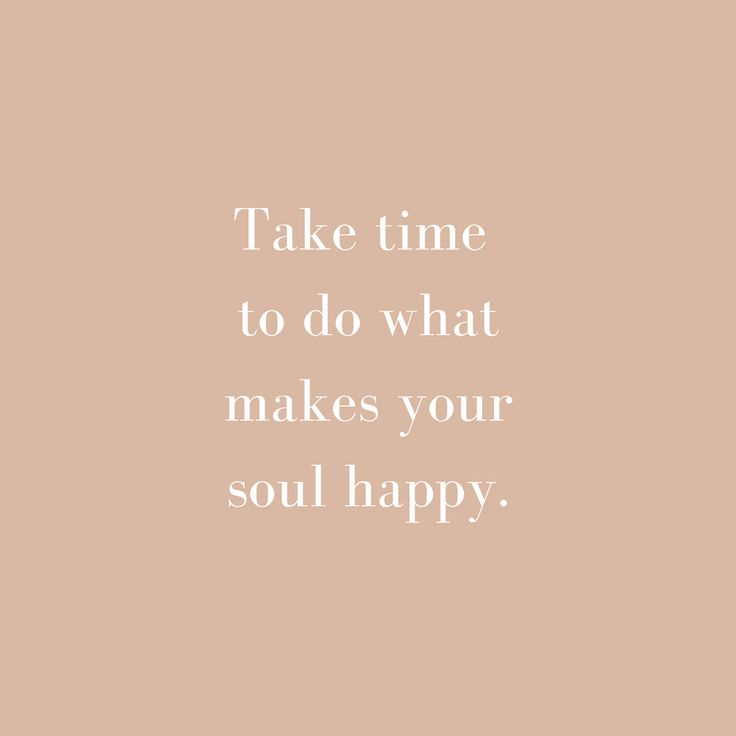 Take time to do what makes your soul happy. #wisewords