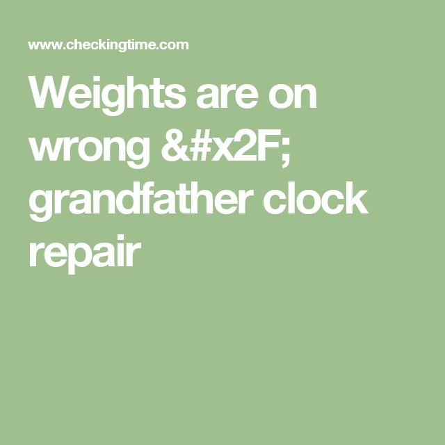Weights are on wrong / grandfather clock repair