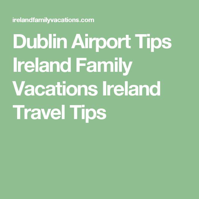 Dublin Airport Tips Ireland Family Vacations Ireland Travel Tips