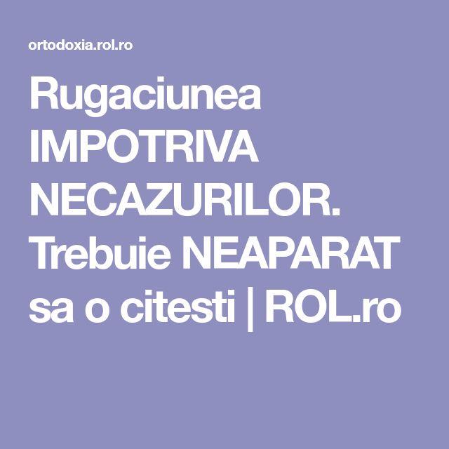 Rugaciunea IMPOTRIVA NECAZURILOR. Trebuie NEAPARAT sa o citesti | ROL.ro