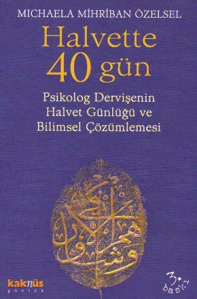 Halvette 40 Gün - Psikolog Bir Dervişe'nin Halvet Günlüğü ve Bilimsel Çözümlemesi   Michaele Mihriban Özelsel     1990 başlarında, ...
