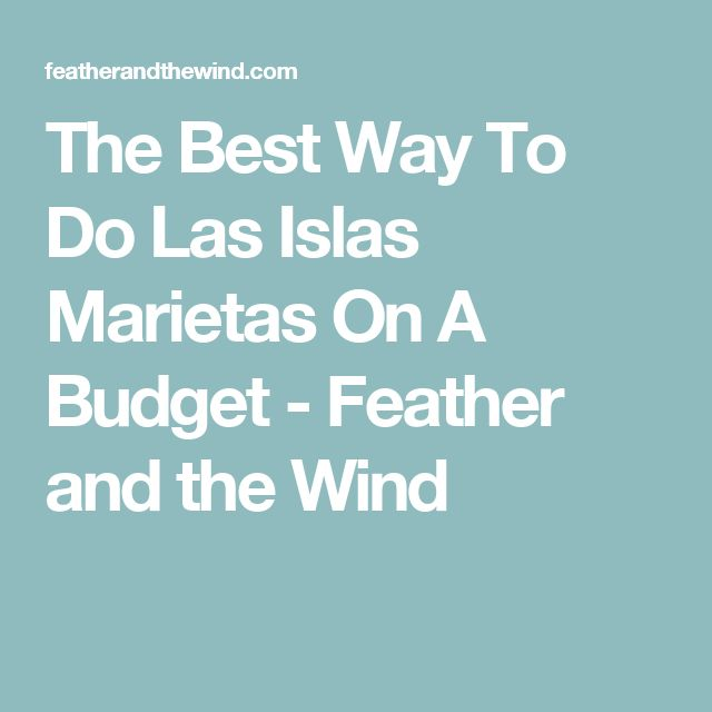 The Best Way To Do Las Islas Marietas On A Budget - Feather and the Wind