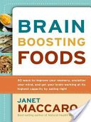 Brain Boosting Foods: 50 Ways to Improve Your Memory, Unclutter Your Mind ... - Janet Maccaro - Google Books