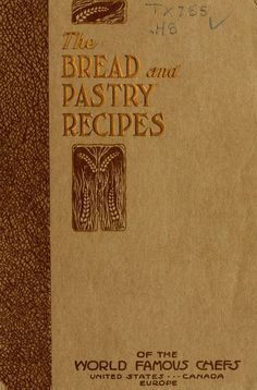 """""""The Bread and Pastry Recipes of the World Famous Chefs""""   1913"""