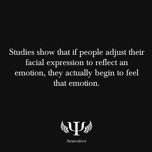 psych-facts:  Studies show that if people adjust their facial expression to reflect an emotion, they actually begin to feel that emotion.