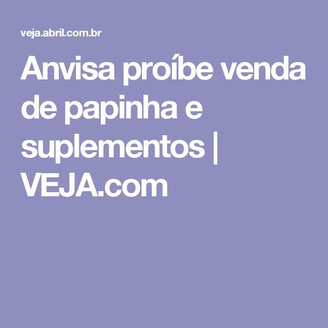 Anvisa proíbe venda de papinha e suplementos | VEJA.com