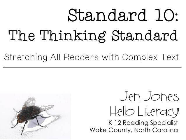 Standard 10: The Thinking Standard - Stretching All Readers with Complex Text by Jennifer Jones via slideshare