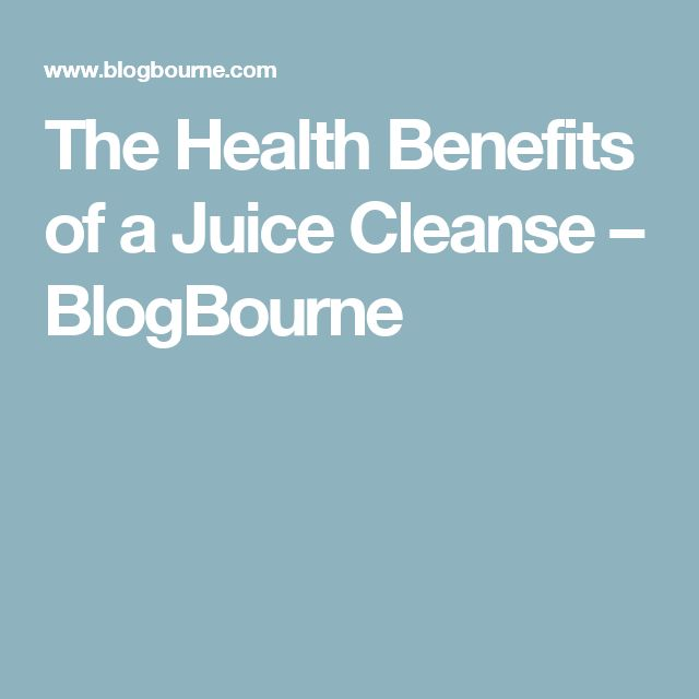 The Health Benefits of a Juice Cleanse – BlogBourne