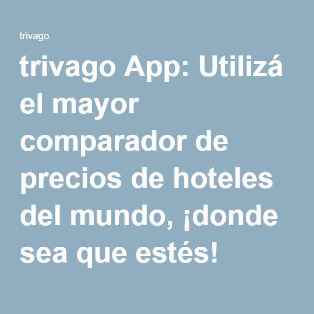 trivago App: Utilizá el mayor comparador de precios de hoteles del mundo, ¡donde sea que estés!