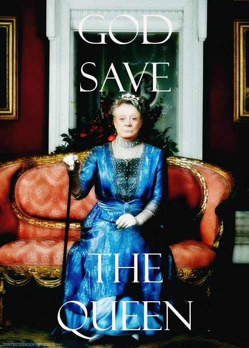 God Save The Queen. #DowntonAbbey