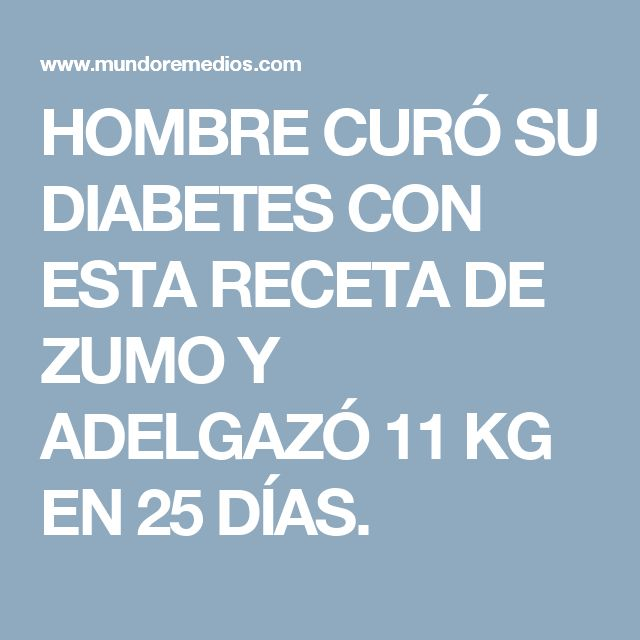 HOMBRE CURÓ SU DIABETES CON ESTA RECETA DE ZUMO Y ADELGAZÓ 11 KG EN 25 DÍAS.