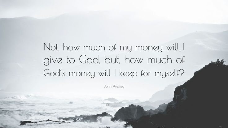 "John Wesley Quote: ""Not, how much of my money will I give to God, but, how much of God's money will I keep for myself?"""