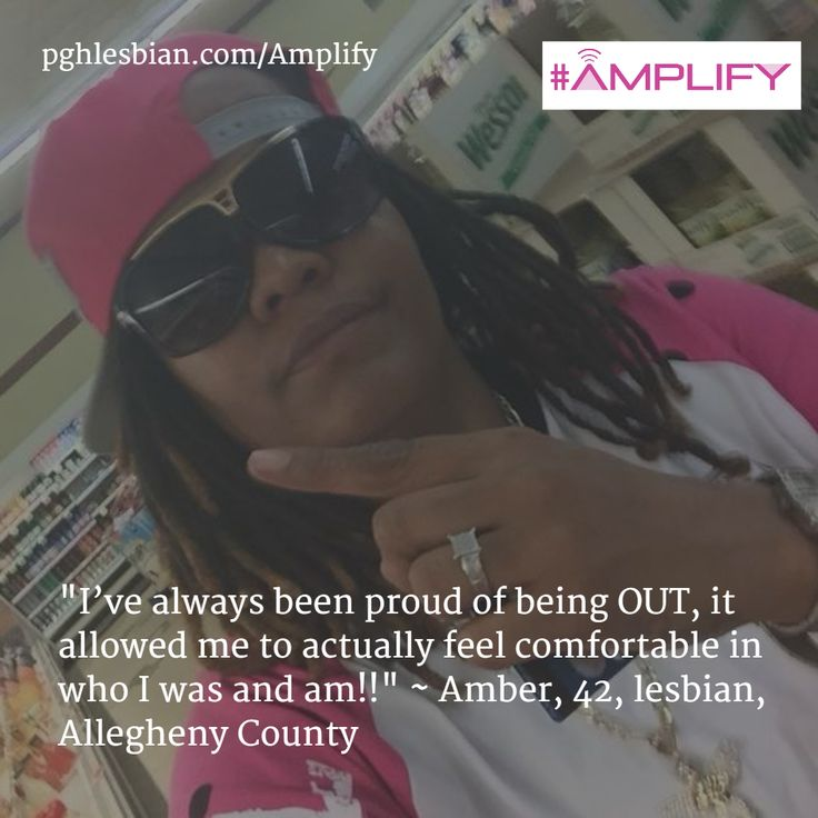 """""""I've always been proud of being OUT, it allowed me to actually feel comfortable in who I was and am!!"""" ~ Amber, 42, lesbian, Allegheny County"""