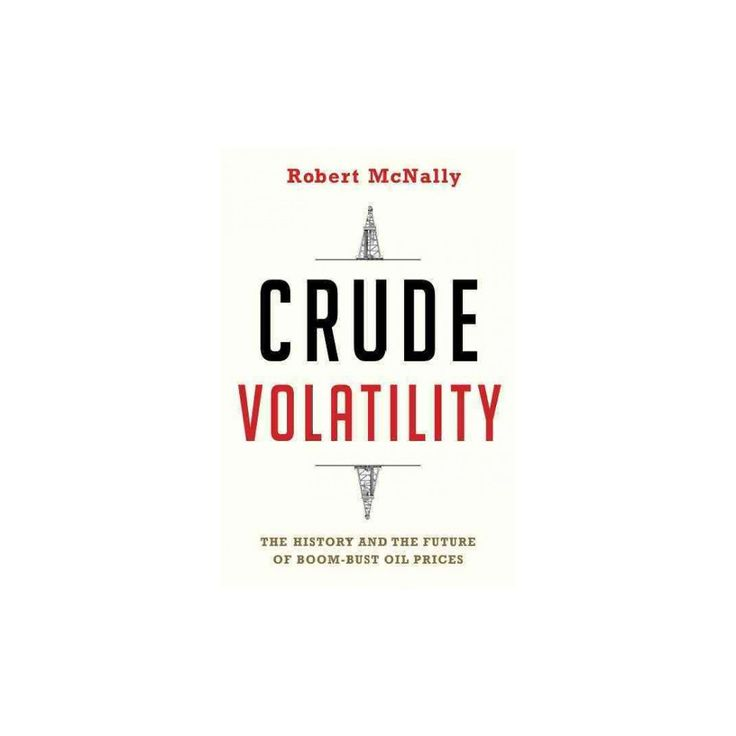Crude Volatility : The History and the Future of Boom-bust Oil Prices (Center on Global Energy Policy