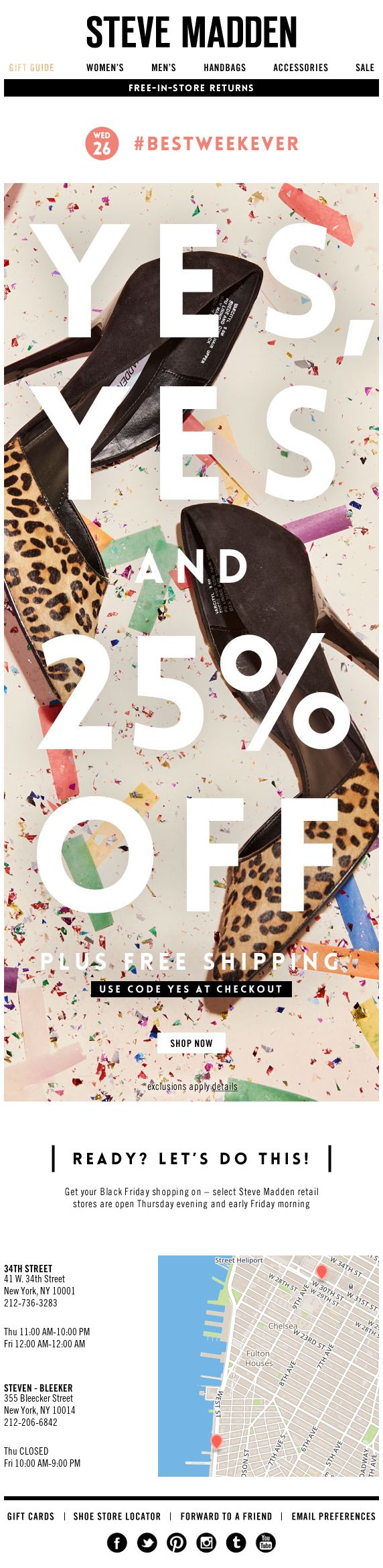 In this email, Steve Madden used a real-time geo-targeted local map to help drive subscribers to nearby store locations, just in time for Black Friday. The map also included a list of the closest store locations, along with the phone number and hours of operation for each.