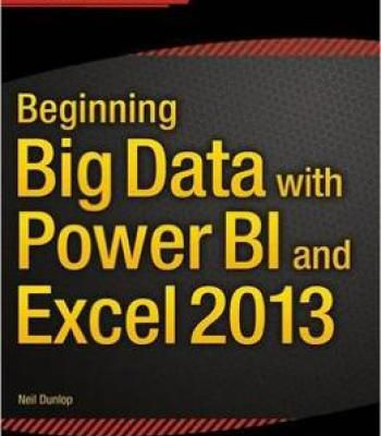 Beginning Big Data With Power Bi And Excel 2013: Big Data Processing And Analysis Using Powerbi In Excel 2013 PDF