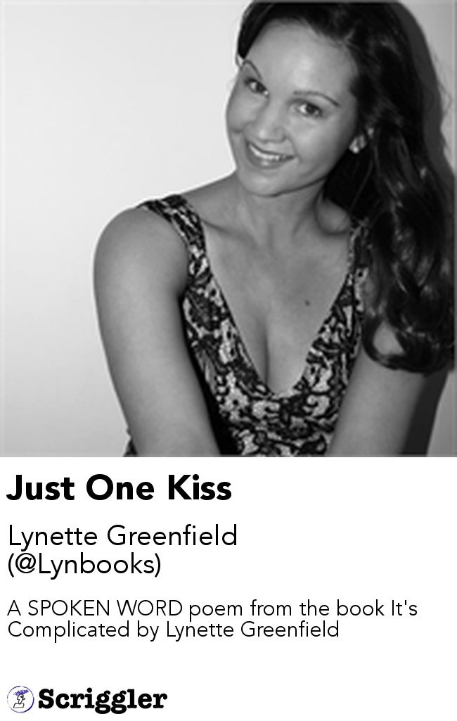 Just One Kiss by Lynette Greenfield (@Lynbooks) https://scriggler.com/detailPost/story/53434 A SPOKEN WORD poem from the book It's Complicated by Lynette Greenfield