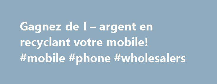 Gagnez de l – argent en recyclant votre mobile! #mobile #phone #wholesalers http://mobile.remmont.com/gagnez-de-l-argent-en-recyclant-votre-mobile-mobile-phone-wholesalers/  Pourquoi recycler son téléphone portable ? En recyclant votre mobile vous gagnez de l'argent. Magic Recycle. l'expert du recyclage de téléphone. vous propose les meilleurs prix de rachat de mobile. Revendez votre téléphone portable jusqu'à 400 . Vous faites un geste éco-responsable. Une fois vos mobiles arrivés dans…