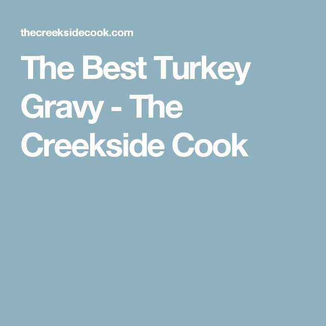 The Best Turkey Gravy - The Creekside Cook