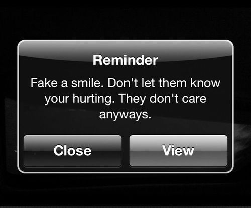 reminder: fake a smile. don't let them know your hurting. they don't care anyways.