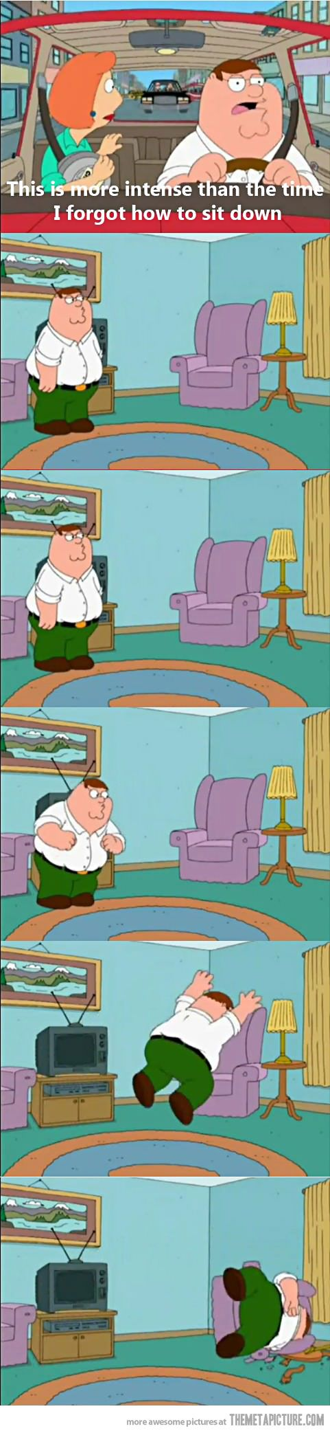 Peter Griffin forgets how to sit down…I can stop laughing, I dont remember this episode but OMG