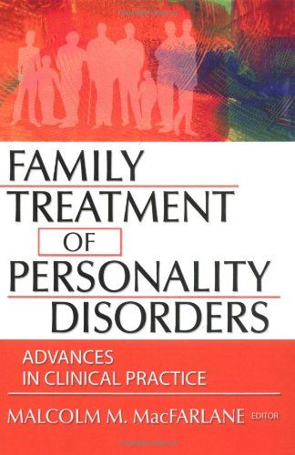 Family Treatment of Personality Disorders: Advances in Clinical Practice (Haworth Marriage and Family Therapy)