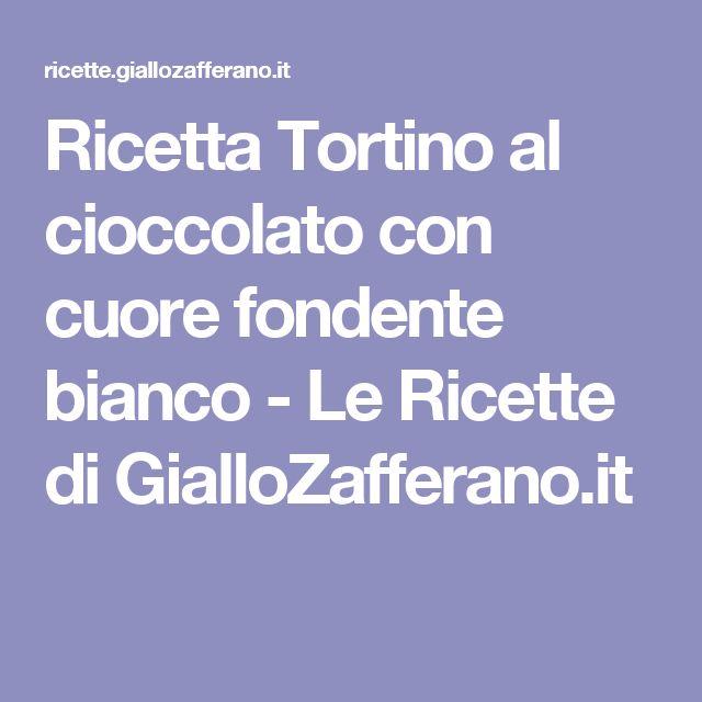 Ricetta Tortino al cioccolato con cuore fondente bianco - Le Ricette di GialloZafferano.it