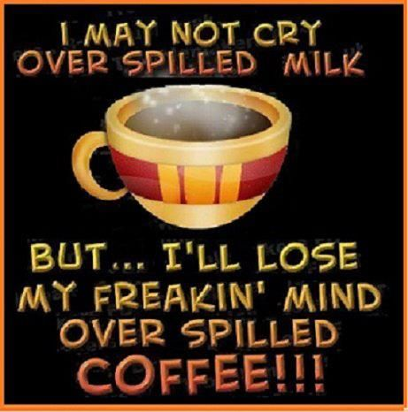 coffee: Things Coff, Spill Coff, Coff Lovers, Quote, Coff Time, Games Milk, Coff Addiction, Cry, Coff Break