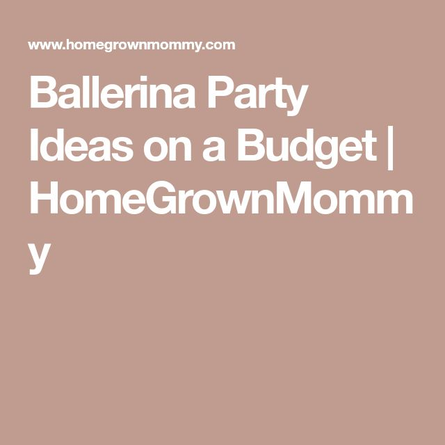 Ballerina Party Ideas on a Budget | HomeGrownMommy