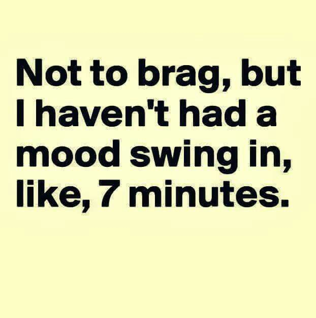 Mood Swings Hahaha Funny Quotes Moody Quotes Just For Laughs