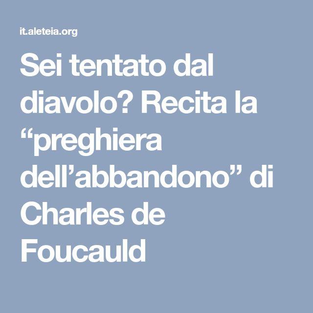 """Sei tentato dal diavolo? Recita la """"preghiera dell'abbandono"""" di Charles de Foucauld"""