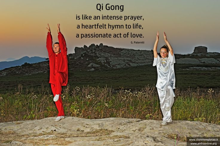 Qi Gong is like an intense prayer, a heartfelt hymn to life, a passionate act of love.