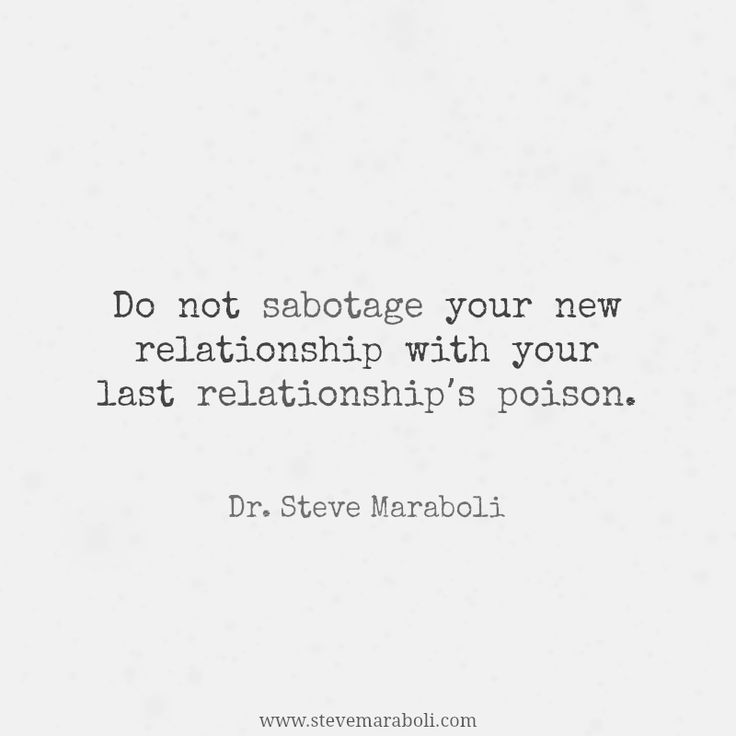 """Do not sabotage your new relationship with your last relationship's poison."" - Steve Maraboli #quote"