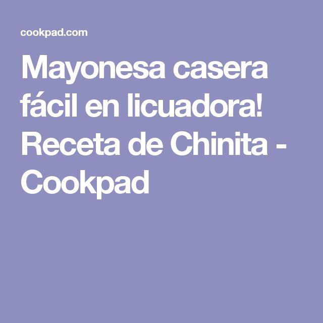 Mayonesa casera fácil en licuadora! Receta de Chinita  - Cookpad