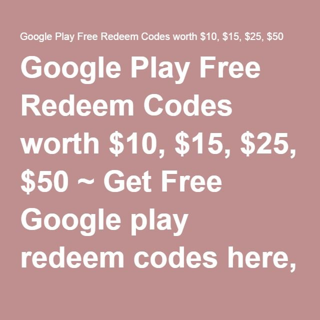 Google Play Free Redeem Codes worth $10, $15, $25, $50 ~ Get Free Google play redeem codes here, We have a huge amount of google play gift card codes worth $15, $25, $50 as availability, Redeem codes now.