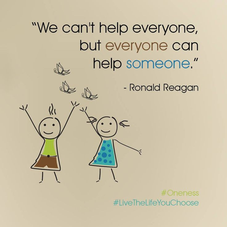 """""""We can't help everyone, but everyone can help someone."""" - Ronald Reagan"""
