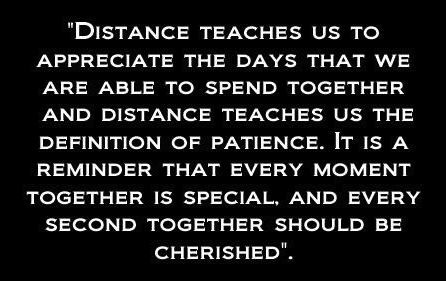Distance teaches us to appreciate the days that we are able to spend together and distance teaches us the definition of patience. It is a reminder that every moment together is special and every second together should be cherished. #travel #quotes