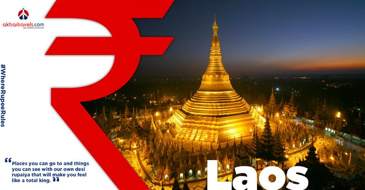 Laos   Laos has all the amazing Buddhist temples, lush countryside and lip-smacking food, with half the crowd as Thailand. And the best part is the Lao Kip is just 0.0076 INR, which means all this is super- affordable! #WhereRupeeRules