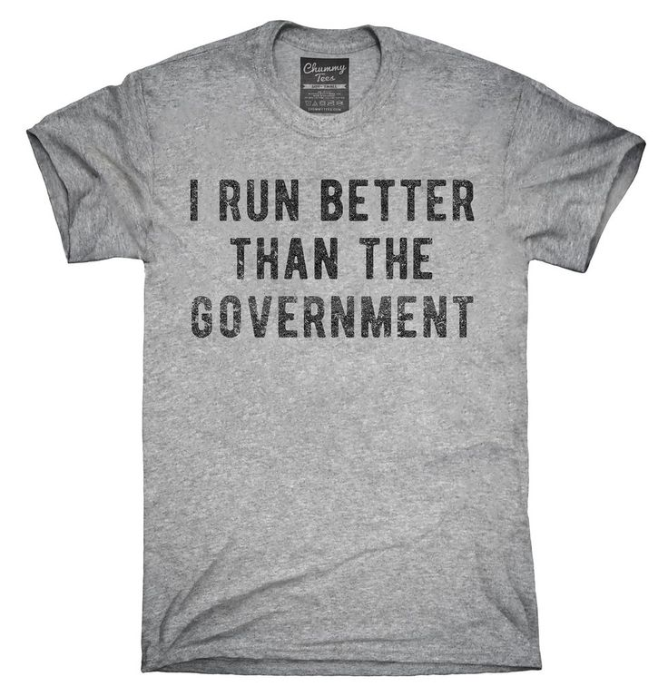 I Run Better Than The Government T-Shirt, Hoodie, Tank Top